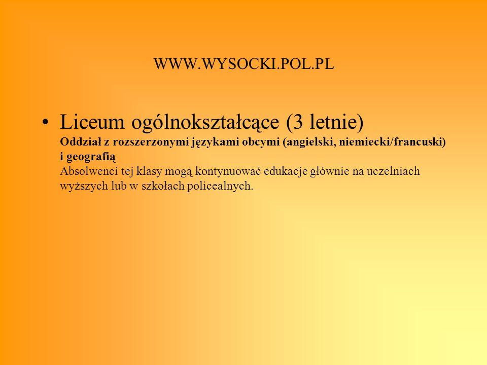 WWW.WYSOCKI.POL.PL Liceum ogólnokształcące (3 letnie) Oddział z rozszerzonymi językami obcymi (angielski, niemiecki/francuski) i geografią Absolwenci