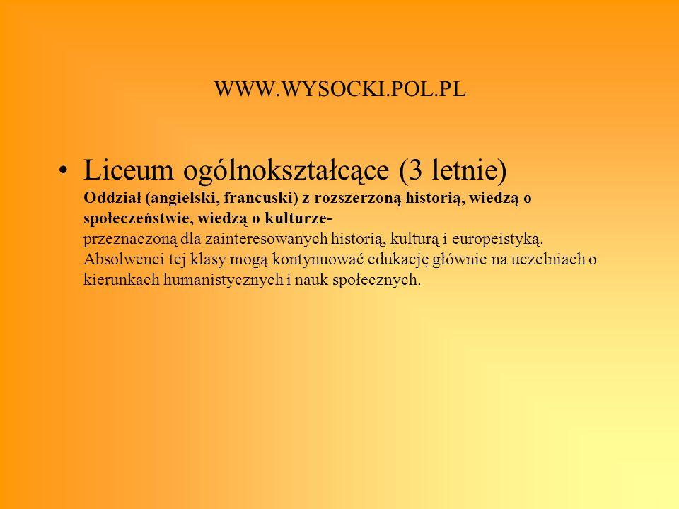 WWW.WYSOCKI.POL.PL Liceum ogólnokształcące (3 letnie) Oddział (angielski, francuski) z rozszerzoną historią, wiedzą o społeczeństwie, wiedzą o kulturz
