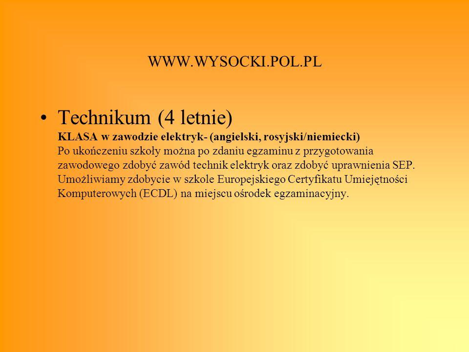 WWW.WYSOCKI.POL.PL Technikum (4 letnie) KLASA w zawodzie elektryk- (angielski, rosyjski/niemiecki) Po ukończeniu szkoły można po zdaniu egzaminu z prz