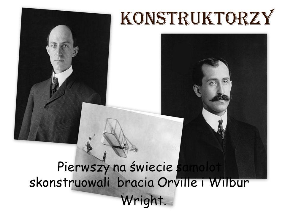 konstruktorzy Pierwszy na świecie samolot skonstruowali bracia Orville i Wilbur Wright.