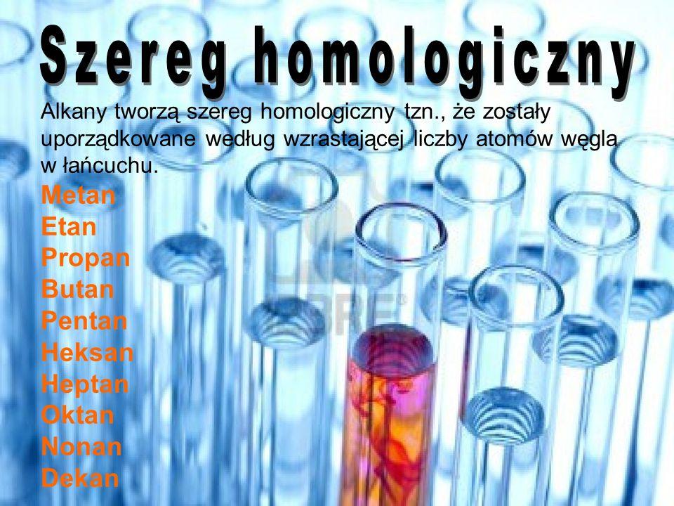 Alkany tworzą szereg homologiczny tzn., że zostały uporządkowane według wzrastającej liczby atomów węgla w łańcuchu.