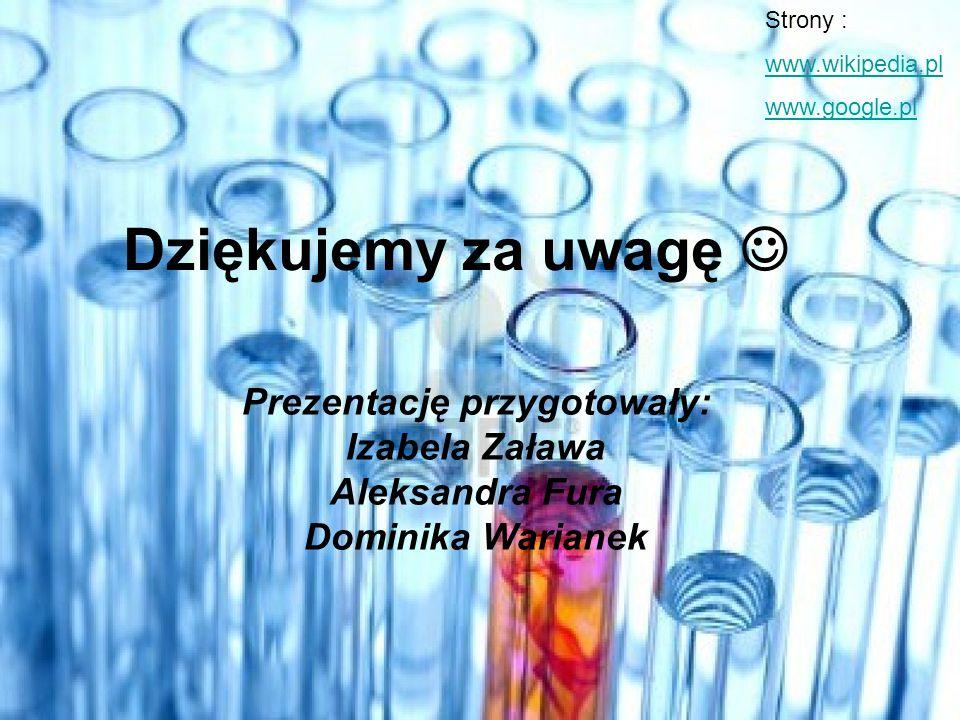 Dziękujemy za uwagę Prezentację przygotowały: Izabela Zaława Aleksandra Fura Dominika Warianek Strony : www.wikipedia.pl www.google.pl