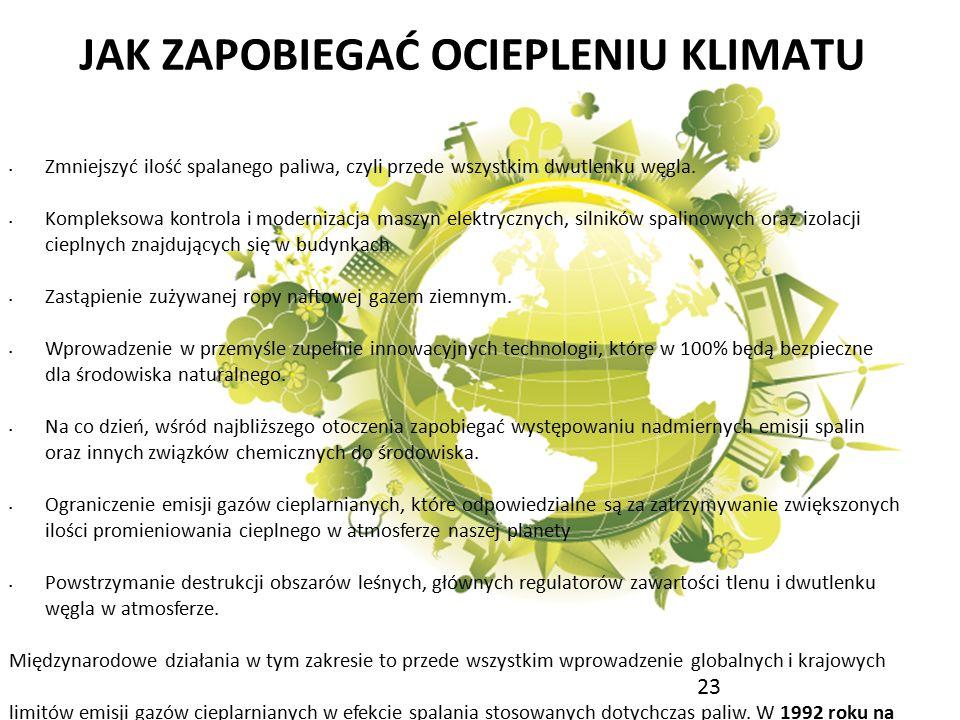 JAK ZAPOBIEGAĆ OCIEPLENIU KLIMATU Zmniejszyć ilość spalanego paliwa, czyli przede wszystkim dwutlenku węgla. Kompleksowa kontrola i modernizacja maszy