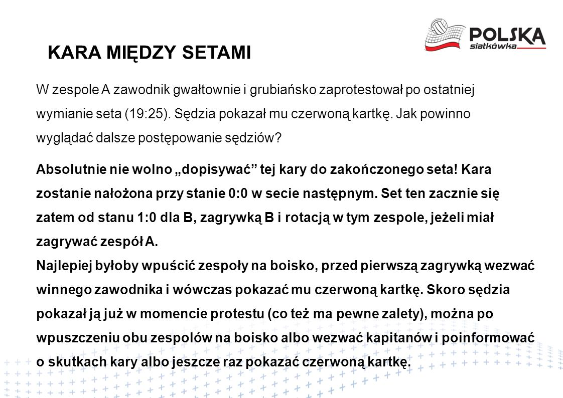 W zespole A zawodnik gwałtownie i grubiańsko zaprotestował po ostatniej wymianie seta (19:25).