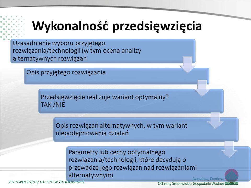 Zainwestujmy razem w środowisko Wykonalność przedsięwzięcia Uzasadnienie wyboru przyjętego rozwiązania/technologii (w tym ocena analizy alternatywnych