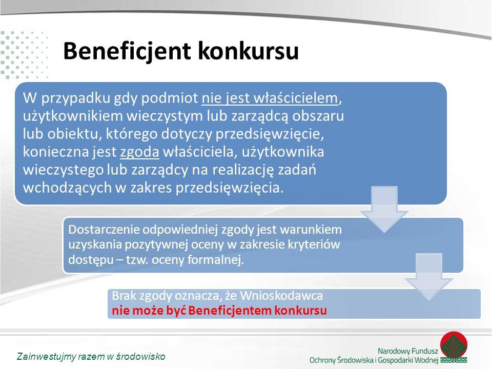 Zainwestujmy razem w środowisko Beneficjent konkursu W przypadku gdy podmiot nie jest właścicielem, użytkownikiem wieczystym lub zarządcą obszaru lub
