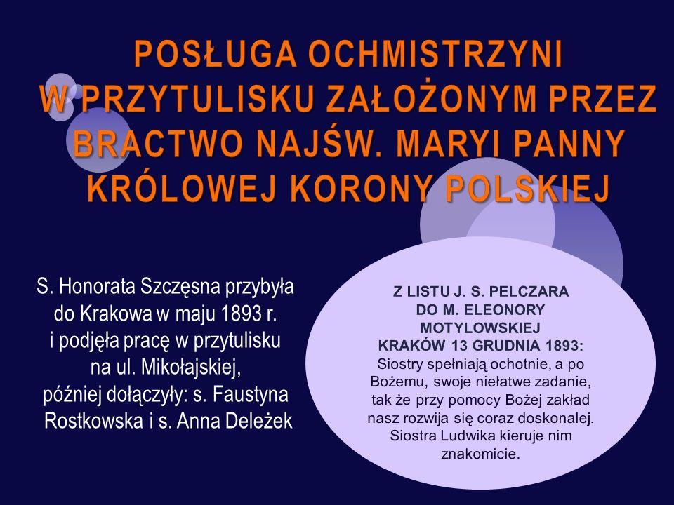 S. Honorata Szczęsna przybyła do Krakowa w maju 1893 r. i podjęła pracę w przytulisku na ul. Mikołajskiej, później dołączyły: s. Faustyna Rostkowska i