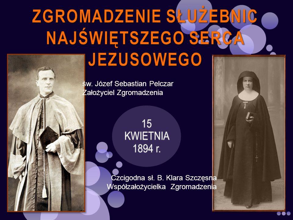 św. Józef Sebastian Pelczar Założyciel Zgromadzenia Czcigodna sł. B. Klara Szczęsna Współzałożycielka Zgromadzenia