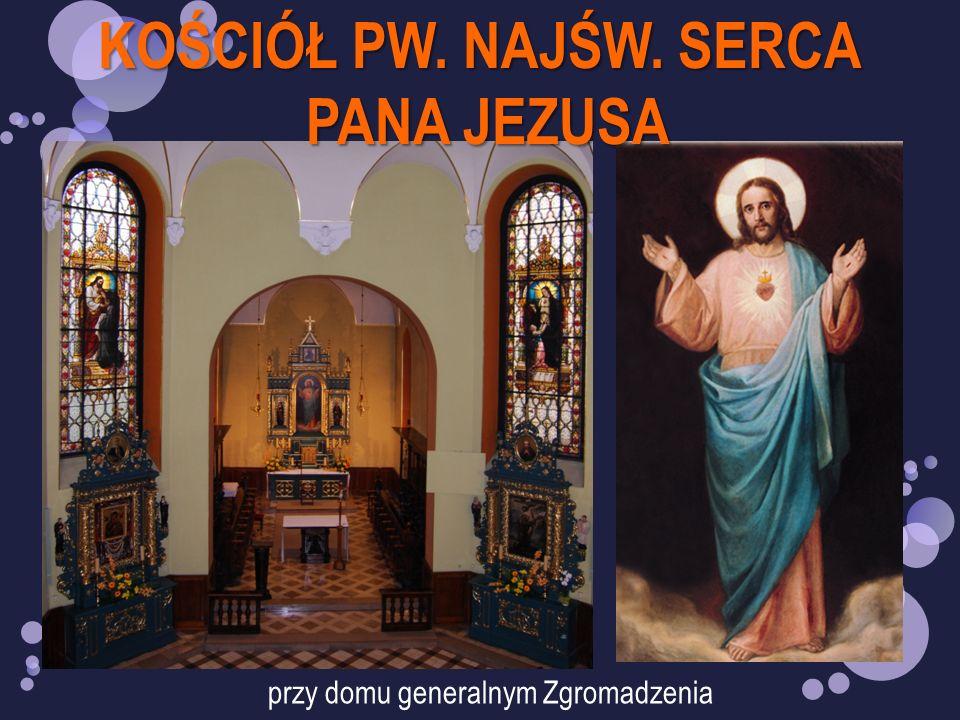 KOŚCIÓŁ PW. NAJŚW. SERCA PANA JEZUSA PANA JEZUSA przy domu generalnym Zgromadzenia