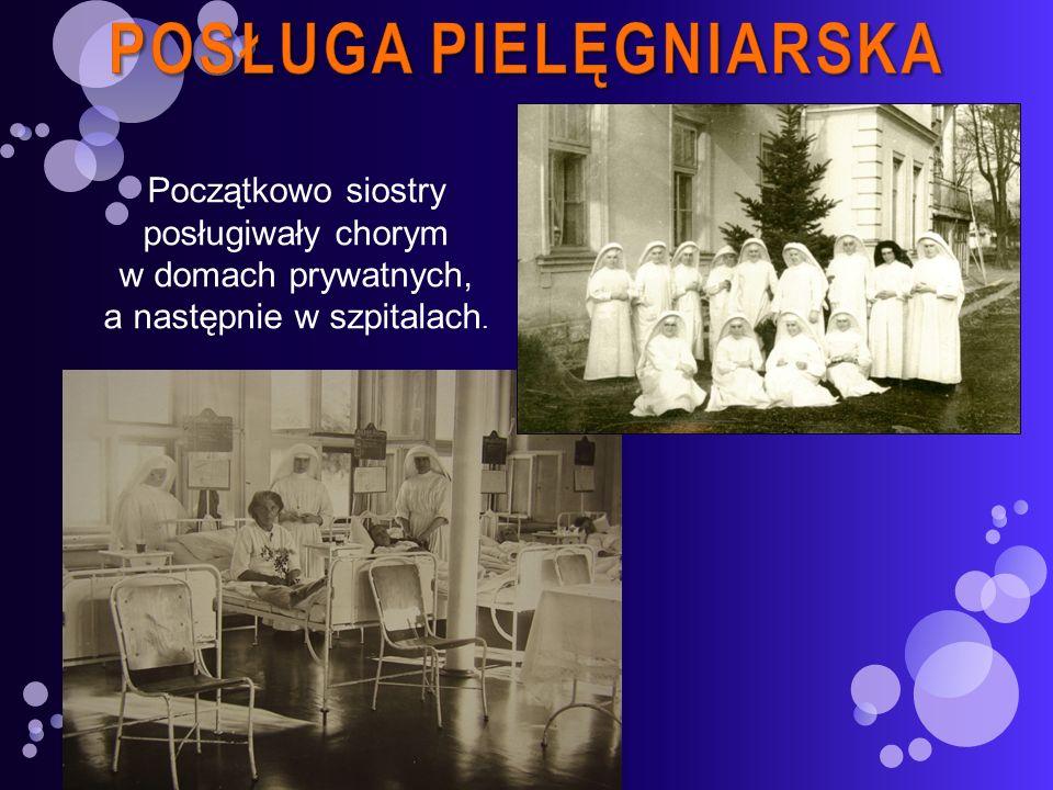 Początkowo siostry posługiwały chorym w domach prywatnych, a następnie w szpitalach.