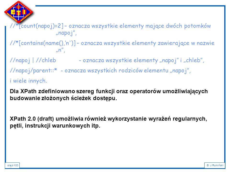 """slajd 100© J.Rumiński //*[count(napoj)=2] – oznacza wszystkie elementy mające dwóch potomków """"napoj"""", //*[contains(name(),'n')] – oznacza wszystkie el"""