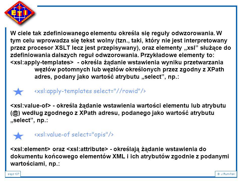 slajd 107© J.Rumiński W ciele tak zdefiniowanego elementu określa się reguły odwzorowania. W tym celu wprowadza się tekst wolny (tzn., taki, który nie