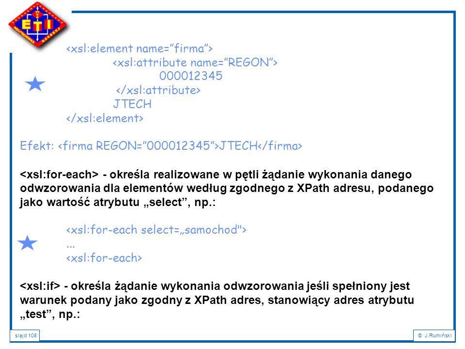 slajd 108© J.Rumiński 000012345 JTECH Efekt: JTECH - określa realizowane w pętli żądanie wykonania danego odwzorowania dla elementów według zgodnego z