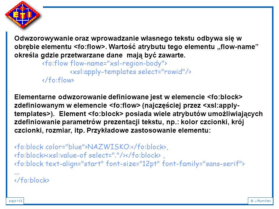 """slajd 113© J.Rumiński Odwzorowywanie oraz wprowadzanie własnego tekstu odbywa się w obrębie elementu. Wartość atrybutu tego elementu """"flow-name"""" okreś"""