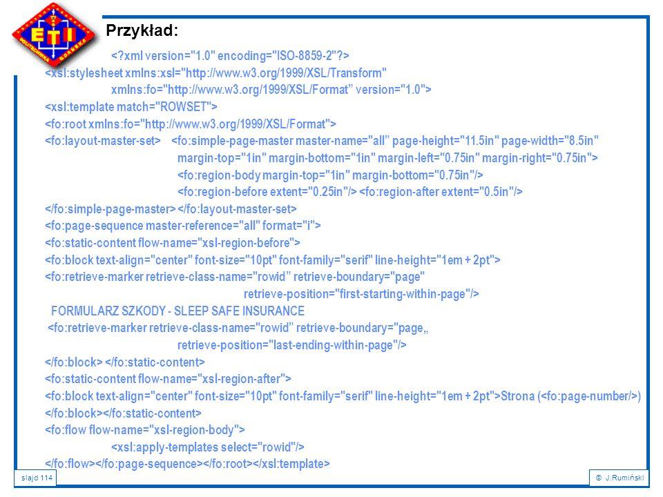 slajd 114© J.Rumiński Przykład: <xsl:stylesheet xmlns:xsl=