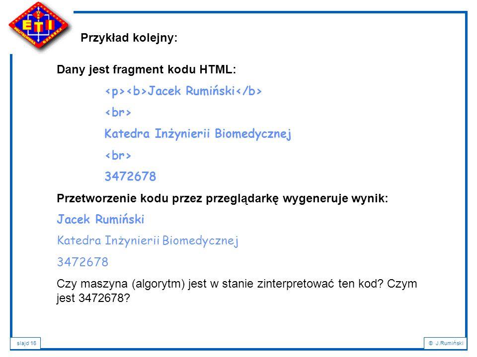 slajd 16© J.Rumiński Dany jest fragment kodu HTML: Jacek Rumiński Katedra Inżynierii Biomedycznej 3472678 Przetworzenie kodu przez przeglądarkę wygene