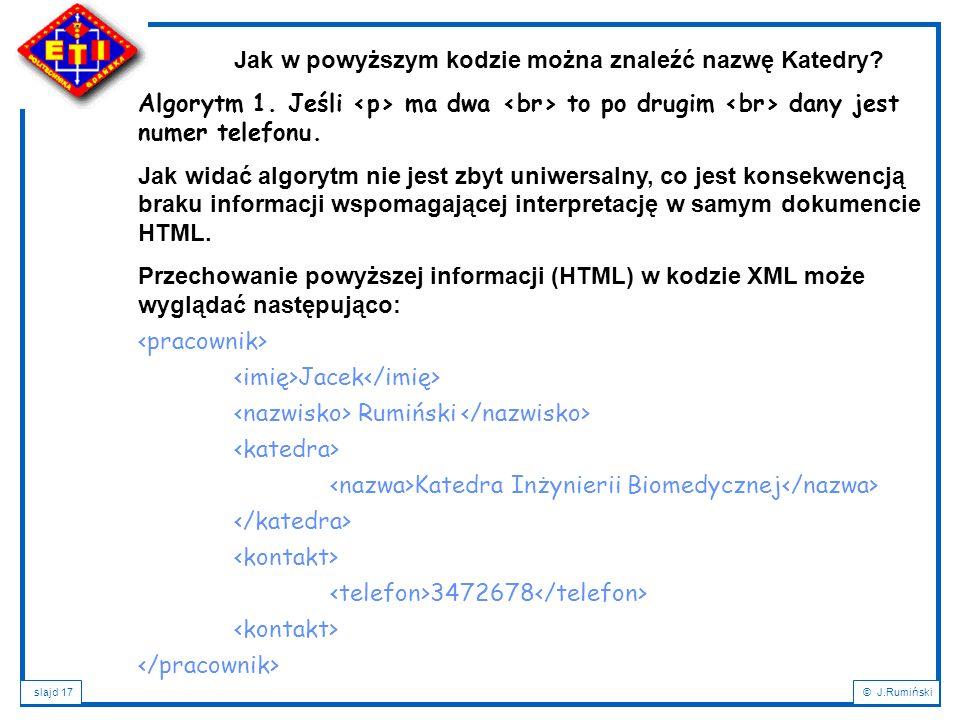 slajd 17© J.Rumiński Jak w powyższym kodzie można znaleźć nazwę Katedry? Algorytm 1. Jeśli ma dwa to po drugim dany jest numer telefonu. Jak widać alg