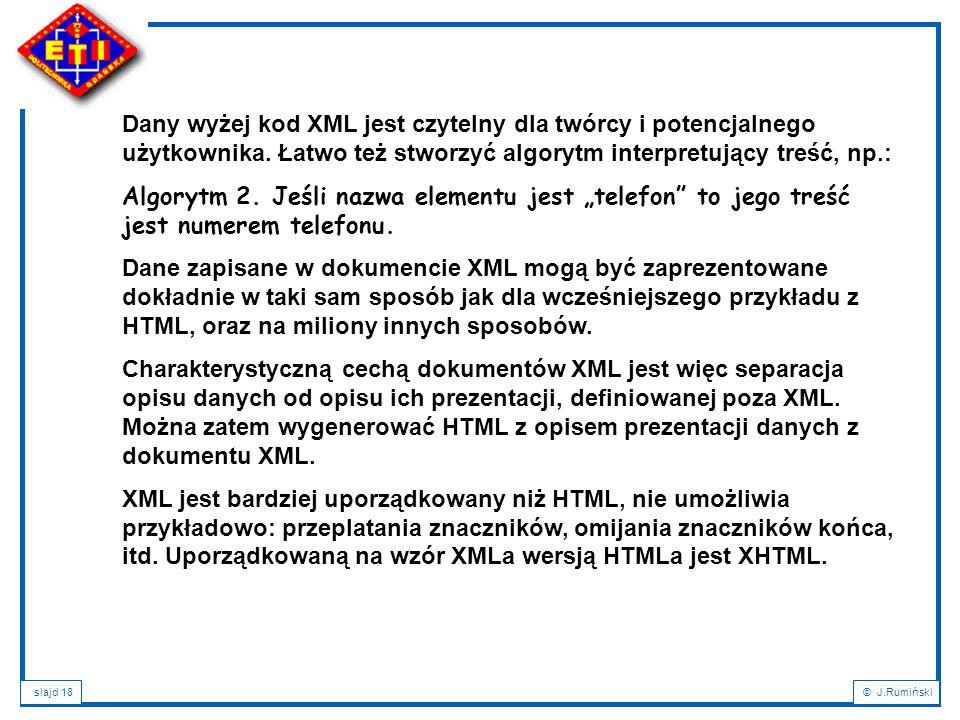 slajd 18© J.Rumiński Dany wyżej kod XML jest czytelny dla twórcy i potencjalnego użytkownika. Łatwo też stworzyć algorytm interpretujący treść, np.: A