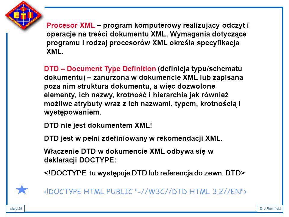 slajd 26© J.Rumiński Procesor XML – program komputerowy realizujący odczyt i operacje na treści dokumentu XML. Wymagania dotyczące programu i rodzaj p