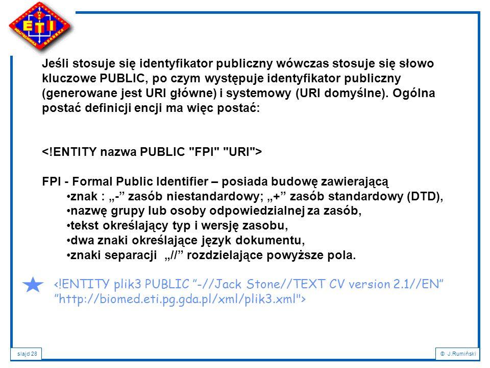 slajd 28© J.Rumiński Jeśli stosuje się identyfikator publiczny wówczas stosuje się słowo kluczowe PUBLIC, po czym występuje identyfikator publiczny (g