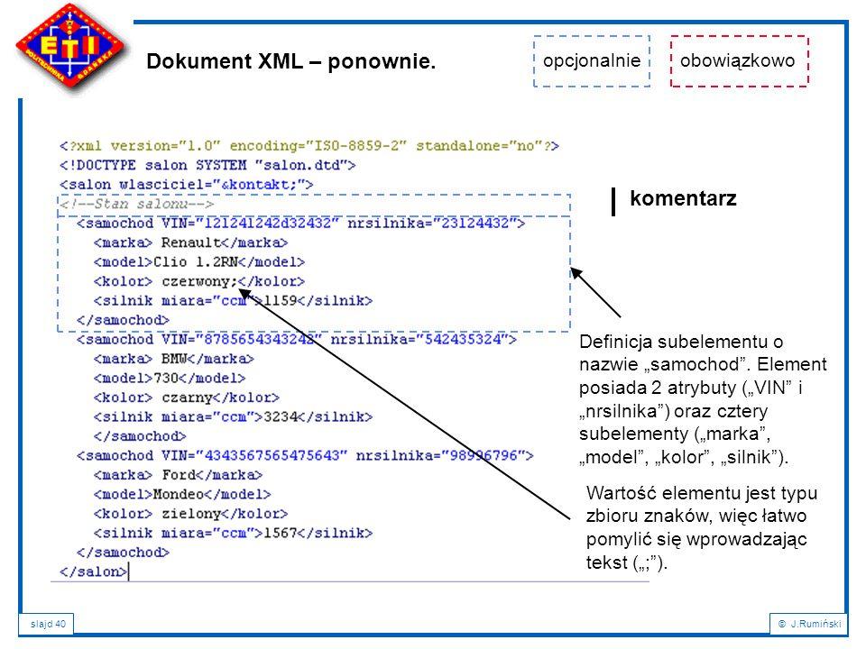 """slajd 40© J.Rumiński Dokument XML – ponownie. komentarz opcjonalnieobowiązkowo Definicja subelementu o nazwie """"samochod"""". Element posiada 2 atrybuty ("""