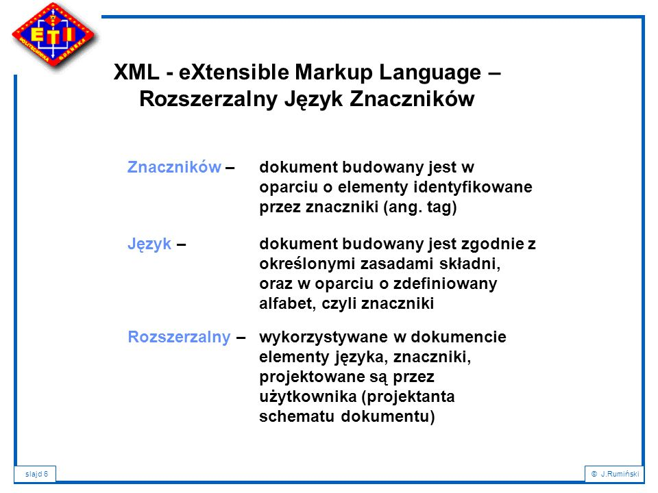 slajd 117© J.Rumiński Plan wykładu: 1.Wprowadzenie – XML a bazy danych; 2.Podstawowe definicje i pojęcia; 3.Cele XML; 4.Charakterystyka dokumentu XML; 5.Rozbiór składniowy dokumentu XML; 6.Poprawność dokumentu XML; 7.Metody definicji typów dokumentów: DTD, XML-Schema; 8.Rodzaje dokumentów XML i formy ich składowania; 9.NXD – Native XML Databases; 10.Wyszukiwanie i przeszukiwanie dokumentów XML: XPath a XQuery; 11.Przekształcanie dokumentów XML: XSL, XSLT, XPath, FO; 12.Zastosowania XML