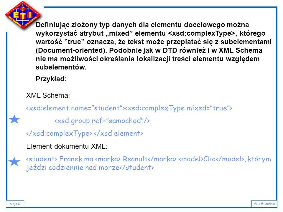"""slajd 81© J.Rumiński Definiując złożony typ danych dla elementu docelowego można wykorzystać atrybut """"mixed"""" elementu, którego wartość """"true"""" oznacza,"""