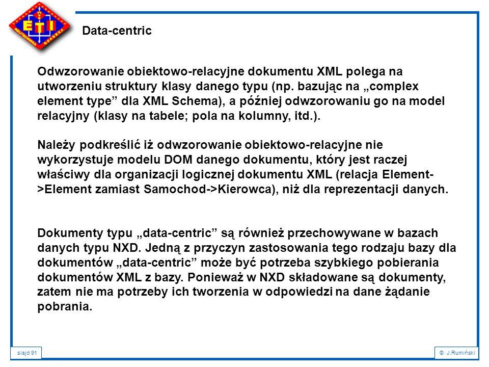 """slajd 91© J.Rumiński Data-centric Odwzorowanie obiektowo-relacyjne dokumentu XML polega na utworzeniu struktury klasy danego typu (np. bazując na """"com"""