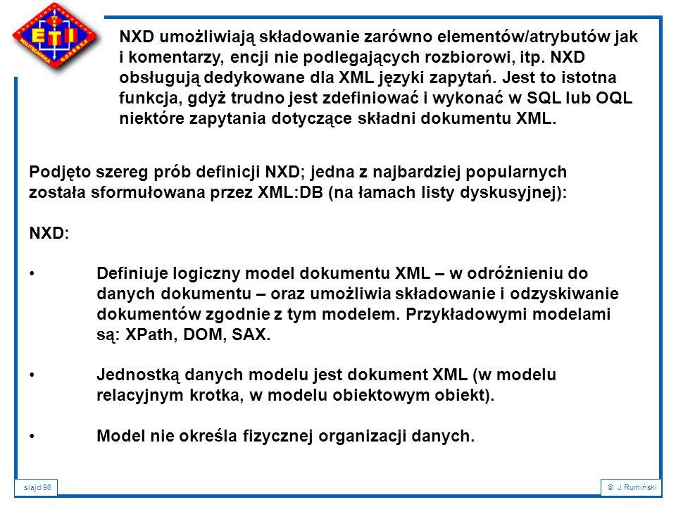 slajd 96© J.Rumiński NXD umożliwiają składowanie zarówno elementów/atrybutów jak i komentarzy, encji nie podlegających rozbiorowi, itp. NXD obsługują