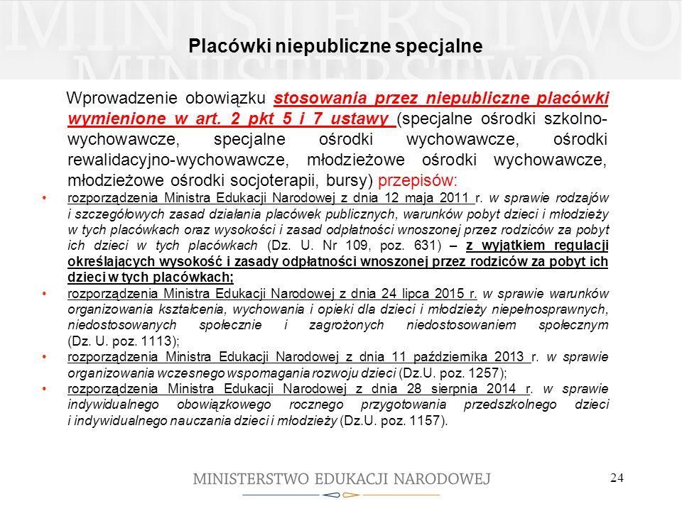 Placówki niepubliczne specjalne Wprowadzenie obowiązku stosowania przez niepubliczne placówki wymienione w art. 2 pkt 5 i 7 ustawy (specjalne ośrodki