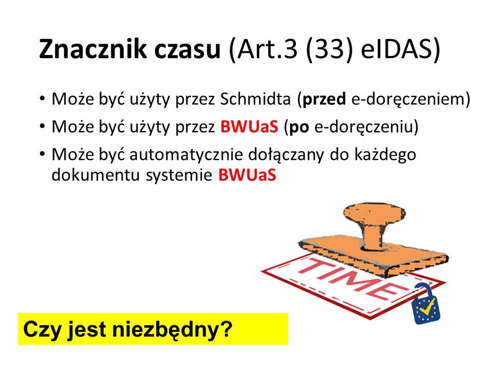 Znacznik czasu (Art.3 (33) eIDAS) Może być użyty przez Schmidta (przed e-doręczeniem) Może być użyty przez BWUaS (po e-doręczeniu) Może być automatycznie dołączany do każdego dokumentu systemie BWUaS Czy jest niezbędny