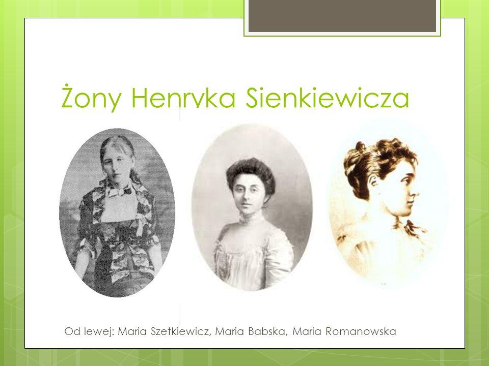 Żony Henryka Sienkiewicza Od lewej: Maria Szetkiewicz, Maria Babska, Maria Romanowska