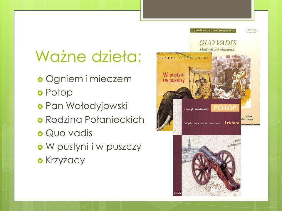 Ważne dzieła:  Ogniem i mieczem  Potop  Pan Wołodyjowski  Rodzina Połanieckich  Quo vadis  W pustyni i w puszczy  Krzyżacy