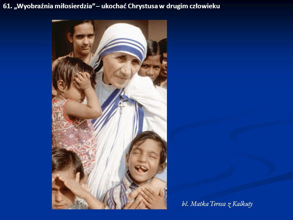 """61. """"Wyobraźnia miłosierdzia"""" – ukochać Chrystusa w drugim człowieku bł. Matka Teresa z Kalkuty"""