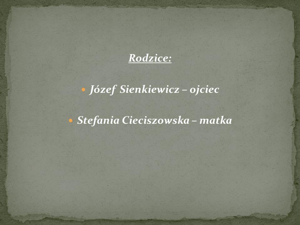 Rodzice: Józef Sienkiewicz – ojciec Stefania Cieciszowska – matka