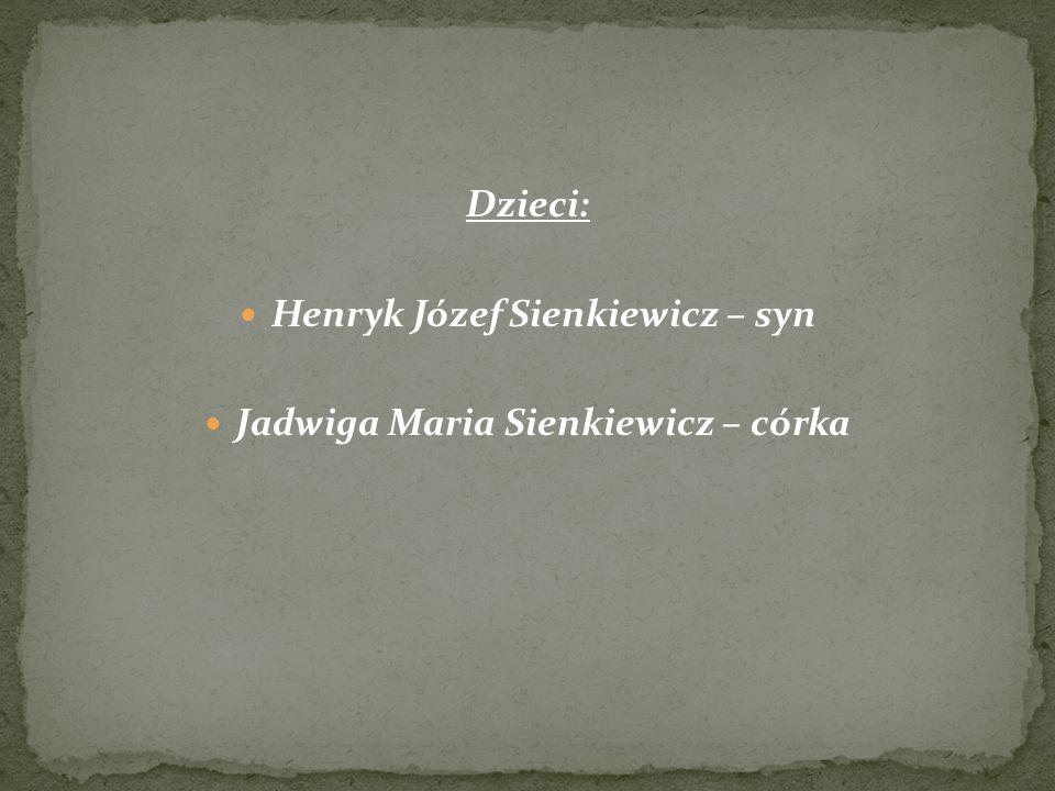 Dzieci: Henryk Józef Sienkiewicz – syn Jadwiga Maria Sienkiewicz – córka