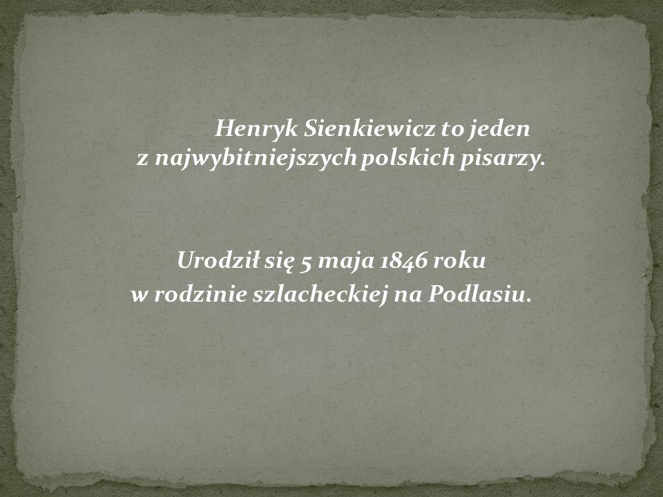 Henryk Sienkiewicz to jeden z najwybitniejszych polskich pisarzy. Urodził się 5 maja 1846 roku w rodzinie szlacheckiej na Podlasiu.