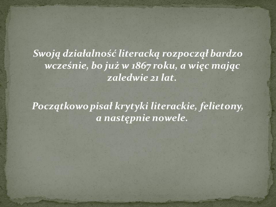 Swoją działalność literacką rozpoczął bardzo wcześnie, bo już w 1867 roku, a więc mając zaledwie 21 lat. Początkowo pisał krytyki literackie, felieton