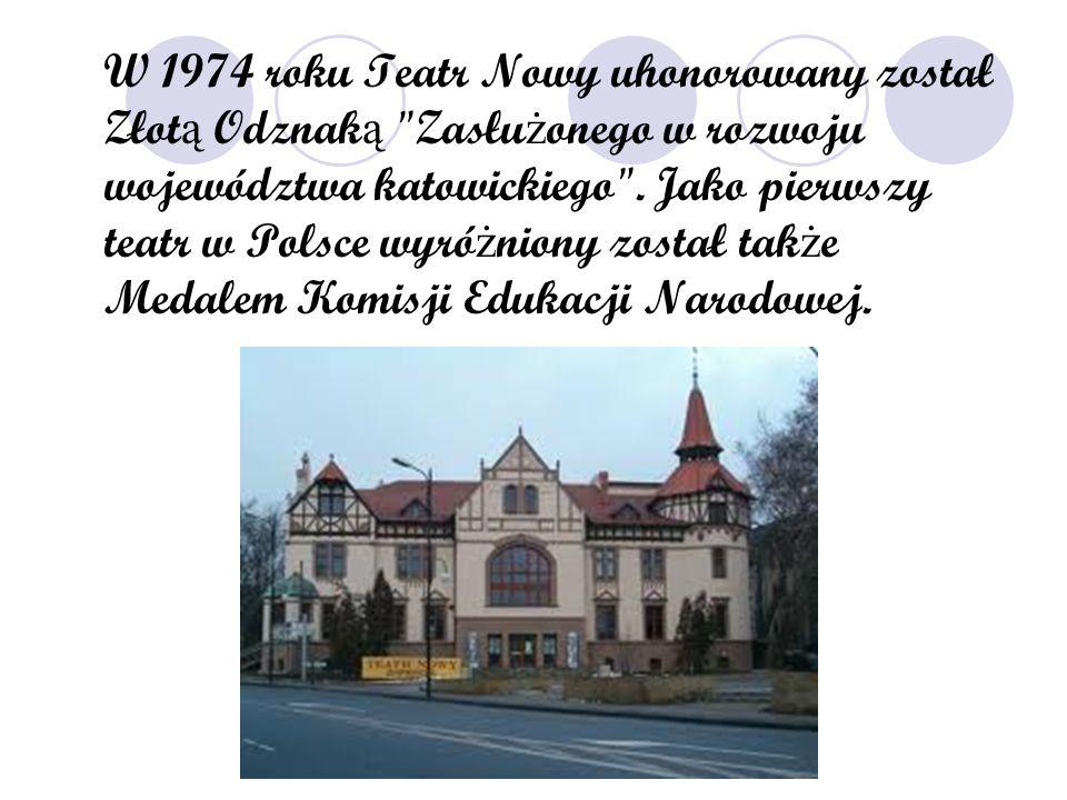 W 1974 roku Teatr Nowy uhonorowany został Złot ą Odznak ą Zasłu ż onego w rozwoju województwa katowickiego .