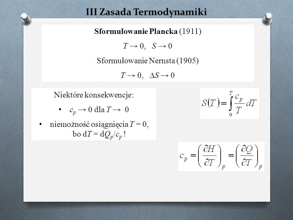 Sformułowanie Plancka (1911) T → 0, S → 0 Sformułowanie Nernsta (1905) T → 0, ∆S → 0 Niektóre konsekwencje: c p → 0 dla T → 0 n iemożność osiągnięcia