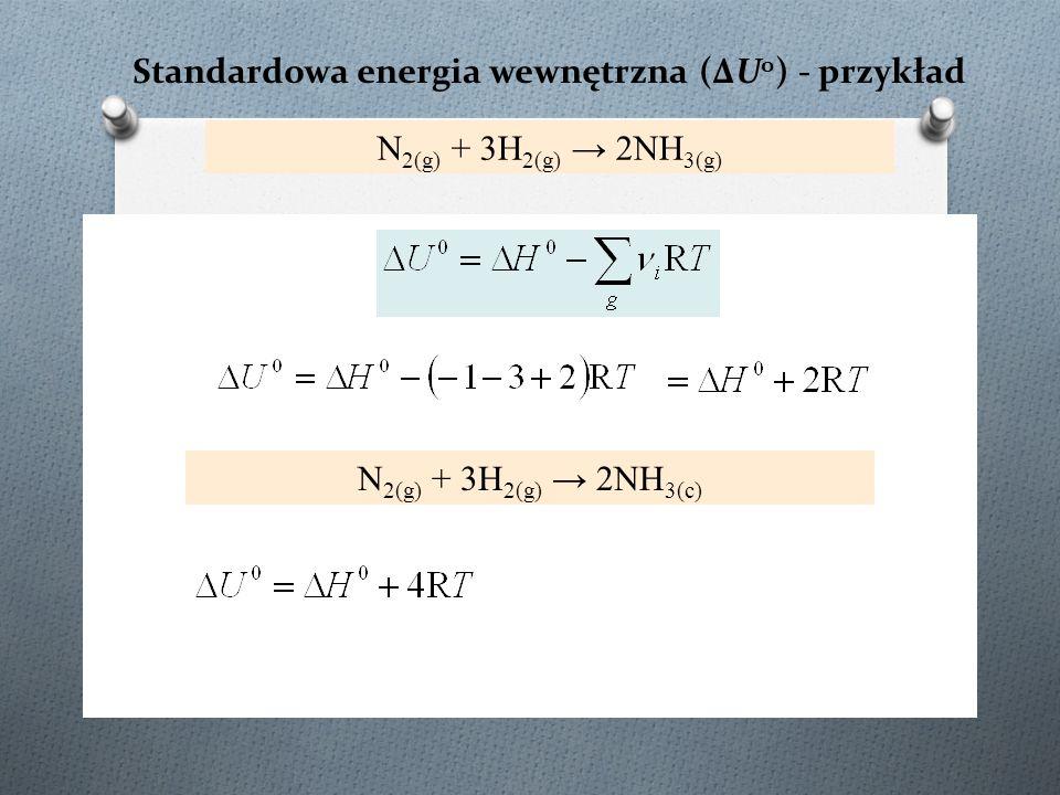 Standardowa energia wewnętrzna (ΔU o ) - przykład N 2(g) + 3H 2(g) → 2NH 3(g) N 2(g) + 3H 2(g) → 2NH 3(c)