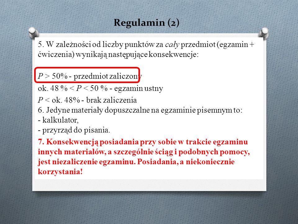 Regulamin (2) 5. W zależności od liczby punktów za cały przedmiot (egzamin + ćwiczenia) wynikają następujące konsekwencje: P > 50% - przedmiot zaliczo