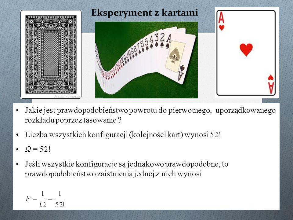 Eksperyment z kartami Jakie jest prawdopodobieństwo powrotu do pierwotnego, uporządkowanego rozkładu poprzez tasowanie ? Liczba wszystkich konfiguracj