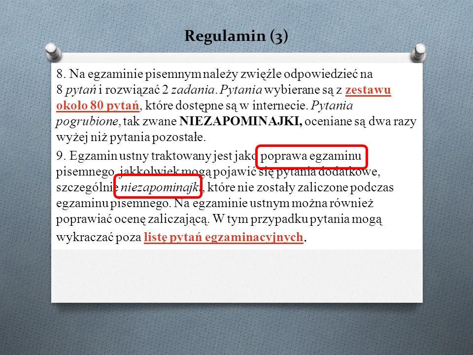 Regulamin (3) 8. Na egzaminie pisemnym należy zwięźle odpowiedzieć na 8 pytań i rozwiązać 2 zadania. Pytania wybierane są z zestawu około 80 pytań, kt