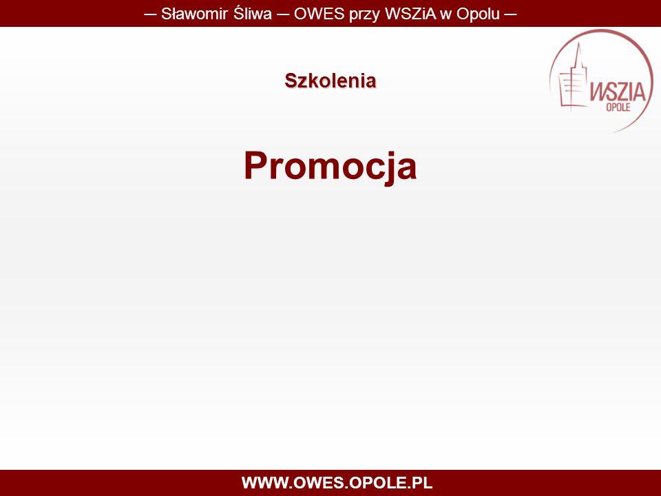 Szkolenia Promocja ─ Sławomir Śliwa ─ OWES przy WSZiA w Opolu ─ WWW.OWES.OPOLE.PL