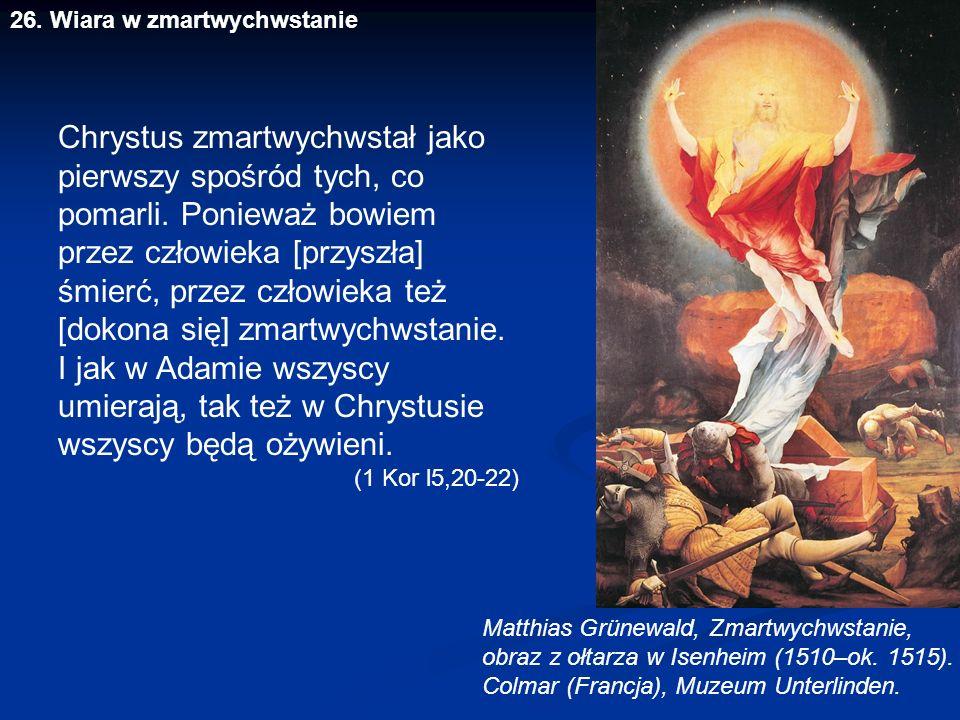 26. Wiara w zmartwychwstanie Matthias Grünewald, Zmartwychwstanie, obraz z ołtarza w Isenheim (1510–ok. 1515). Colmar (Francja), Muzeum Unterlinden. C