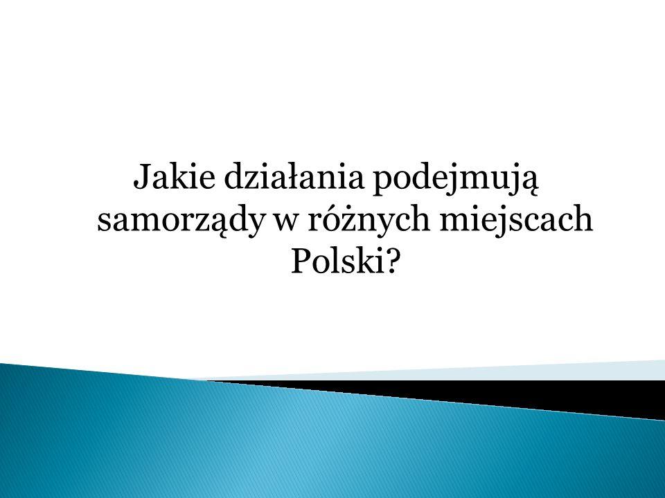 Jakie działania podejmują samorządy w różnych miejscach Polski?