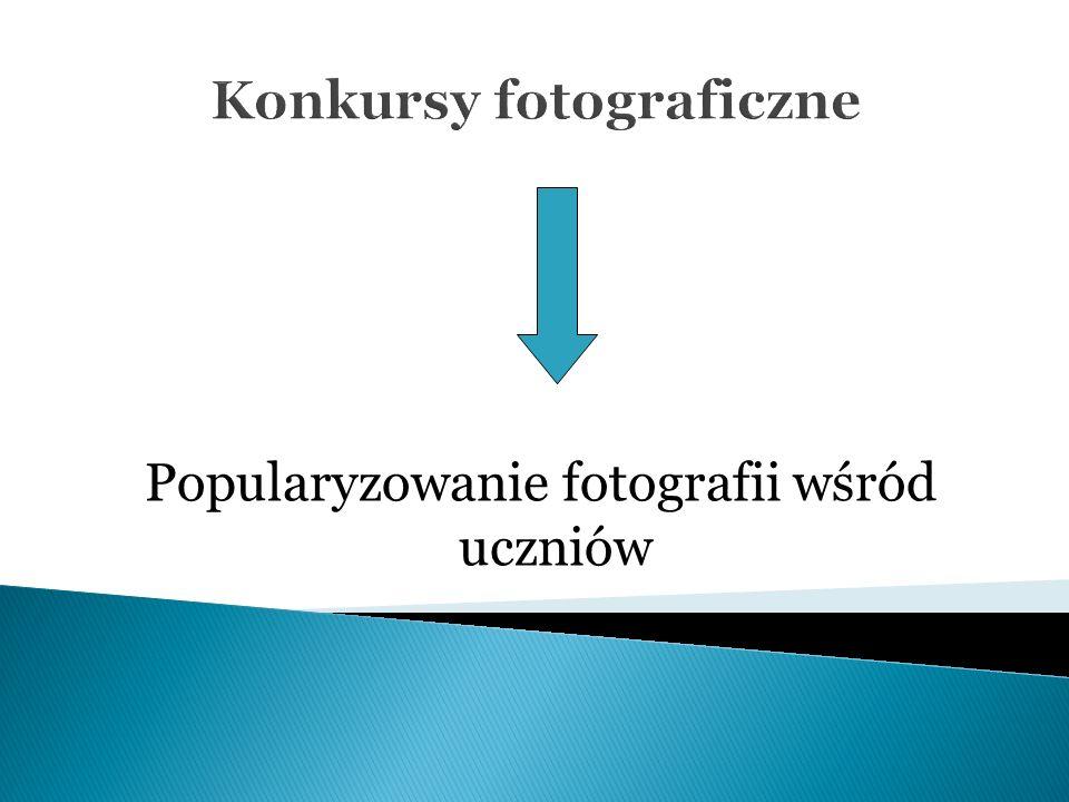 Konkursy fotograficzne Popularyzowanie fotografii wśród uczniów