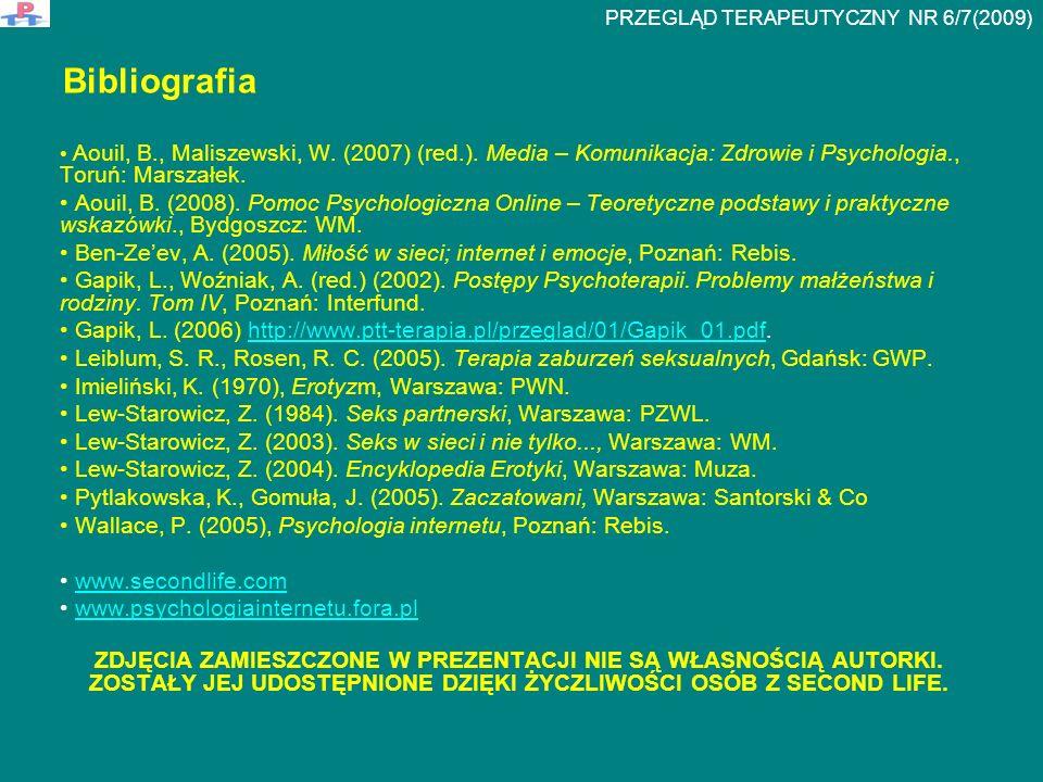 Bibliografia Aouil, B., Maliszewski, W. (2007) (red.). Media – Komunikacja: Zdrowie i Psychologia., Toruń: Marszałek. Aouil, B. (2008). Pomoc Psycholo