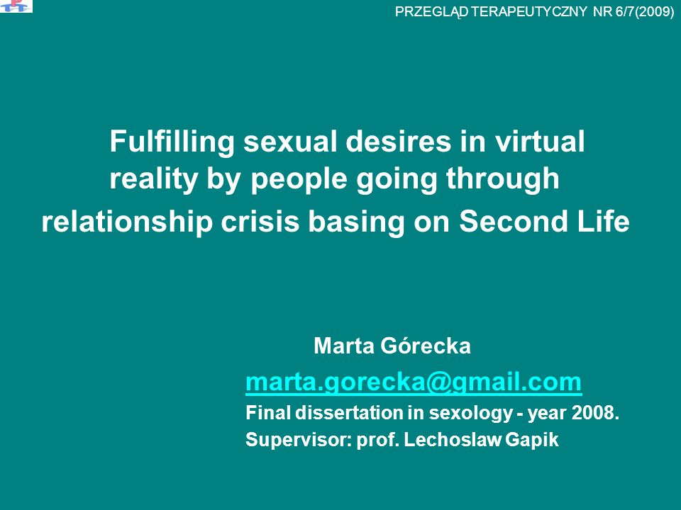 Fulfilling sexual desires in virtual reality by people going through relationship crisis basing on Second Life Marta Górecka marta.gorecka@gmail.com F